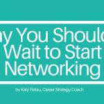 Why You Shouldn't Wait to Start Networking